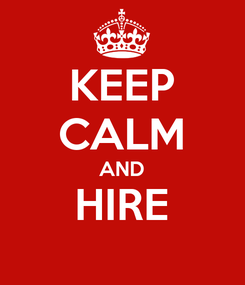 Poster: KEEP CALM AND HIRE