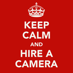 Poster: KEEP CALM AND HIRE A CAMERA
