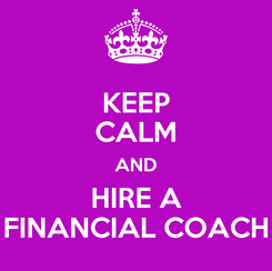 Poster: KEEP CALM AND HIRE A FINANCIAL COACH