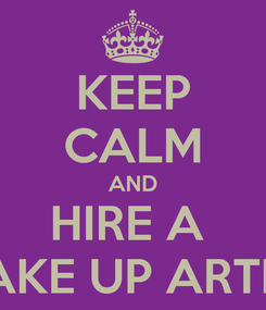 Poster: KEEP CALM AND HIRE A  MAKE UP ARTIST