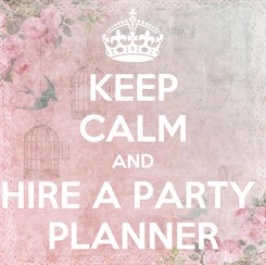 Poster: KEEP CALM AND HIRE A PARTY  PLANNER