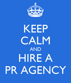 Poster: KEEP CALM AND HIRE A PR AGENCY