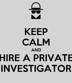 Poster: KEEP CALM AND HIRE A PRIVATE INVESTIGATOR