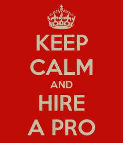 Poster: KEEP CALM AND HIRE A PRO