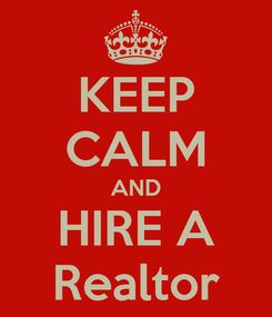 Poster: KEEP CALM AND HIRE A Realtor
