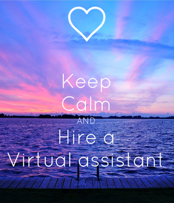 Poster: Keep Calm AND Hire a Virtual assistant