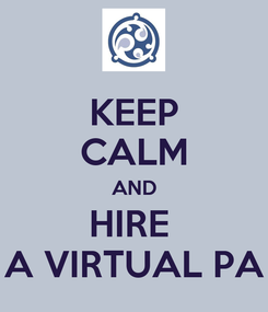 Poster: KEEP CALM AND HIRE  A VIRTUAL PA