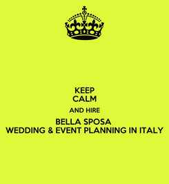 Poster: KEEP CALM AND HIRE BELLA SPOSA  WEDDING & EVENT PLANNING IN ITALY