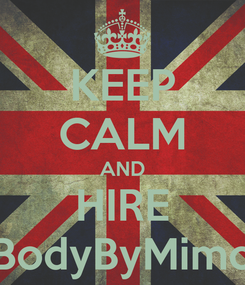 Poster: KEEP CALM AND HIRE BodyByMimo