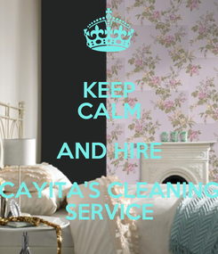 Poster: KEEP CALM AND HIRE CAYITA'S CLEANING SERVICE