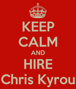 Poster: KEEP CALM AND HIRE Chris Kyrou