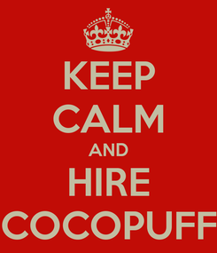 Poster: KEEP CALM AND HIRE COCOPUFF