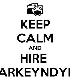 Poster: KEEP CALM AND HIRE  DARKEYNDYEL