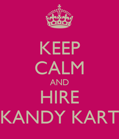 Poster: KEEP CALM AND HIRE KANDY KART