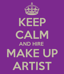 Poster: KEEP CALM AND HIRE  MAKE UP ARTIST