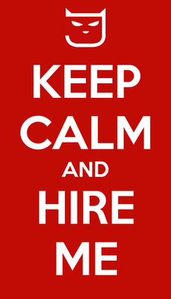 Poster: KEEP CALM AND HIRE ME