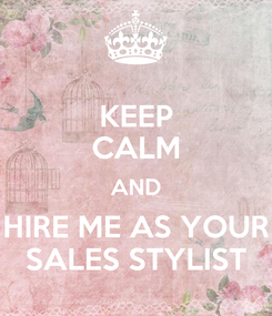 Poster: KEEP CALM AND HIRE ME AS YOUR SALES STYLIST