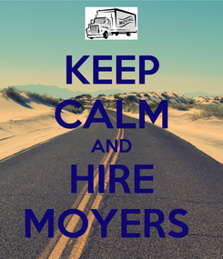 Poster: KEEP CALM AND HIRE MOYERS