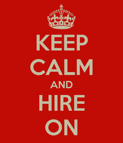 Poster: KEEP CALM AND HIRE ON