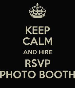 Poster: KEEP CALM AND HIRE RSVP PHOTO BOOTH