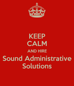 Poster: KEEP CALM AND HIRE Sound Administrative Solutions