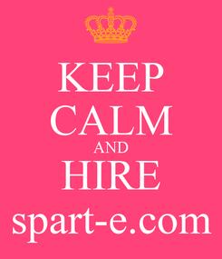 Poster: KEEP CALM AND HIRE spart-e.com