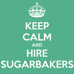 Poster: KEEP CALM AND HIRE SUGARBAKERS