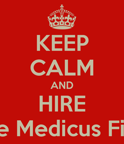 Poster: KEEP CALM AND HIRE The Medicus Firm