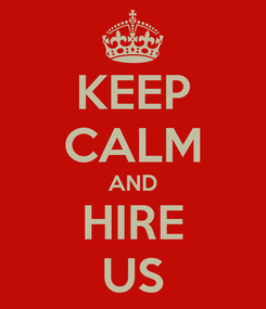 Poster: KEEP CALM AND HIRE US