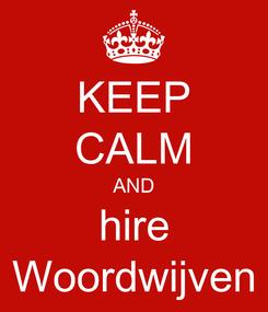 Poster: KEEP CALM AND hire Woordwijven