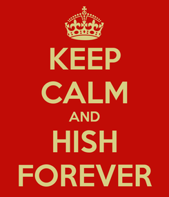Poster: KEEP CALM AND HISH FOREVER