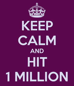 Poster: KEEP CALM AND HIT 1 MILLION