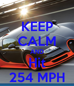 Poster: KEEP CALM AND Hit 254 MPH