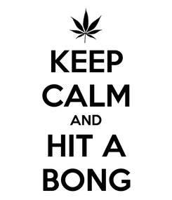 Poster: KEEP CALM AND HIT A BONG