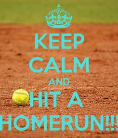 Poster: KEEP CALM AND HIT A  HOMERUN!!!