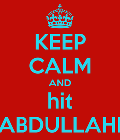 Poster: KEEP CALM AND hit ABDULLAHI