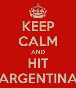 Poster: KEEP CALM AND HIT ARGENTINA