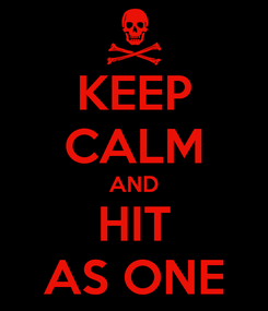 Poster: KEEP CALM AND HIT AS ONE