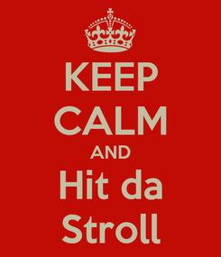 Poster: KEEP CALM AND Hit da Stroll