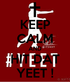 Poster: KEEP CALM AND HIT DAT YEET !