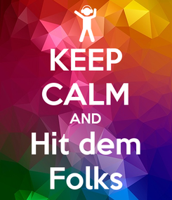 Poster: KEEP CALM AND Hit dem Folks
