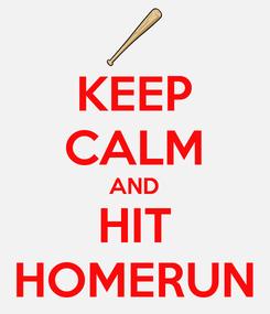 Poster: KEEP CALM AND HIT HOMERUN