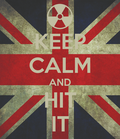 Poster: KEEP CALM AND HIT IT