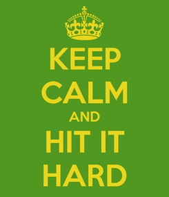 Poster: KEEP CALM AND HIT IT HARD
