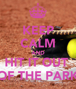 Poster: KEEP CALM AND HIT IT OUT  OF THE PARK