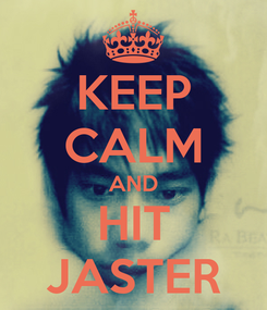 Poster: KEEP CALM AND HIT JASTER