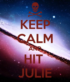Poster: KEEP CALM AND HIT  JULIE