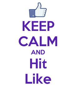 Poster: KEEP CALM AND Hit Like