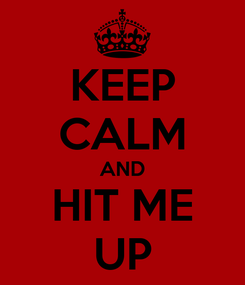 Poster: KEEP CALM AND HIT ME UP