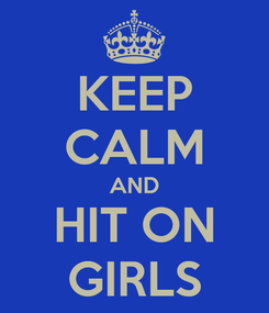 Poster: KEEP CALM AND HIT ON GIRLS